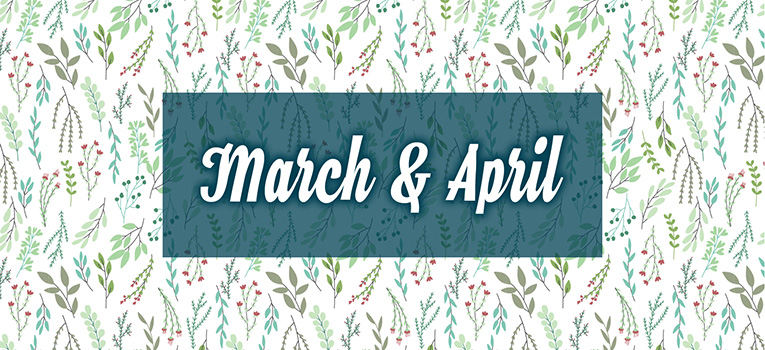 March and April 2019 at a Glance